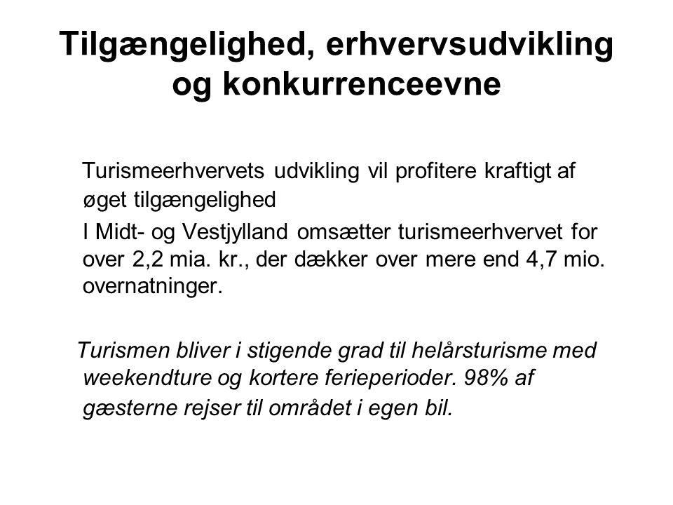 Tilgængelighed, erhvervsudvikling og konkurrenceevne Turismeerhvervets udvikling vil profitere kraftigt af øget tilgængelighed I Midt- og Vestjylland omsætter turismeerhvervet for over 2,2 mia.