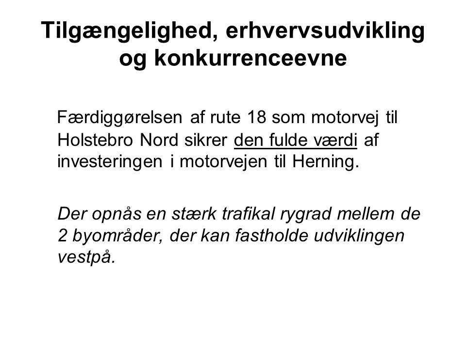 Tilgængelighed, erhvervsudvikling og konkurrenceevne Færdiggørelsen af rute 18 som motorvej til Holstebro Nord sikrer den fulde værdi af investeringen i motorvejen til Herning.