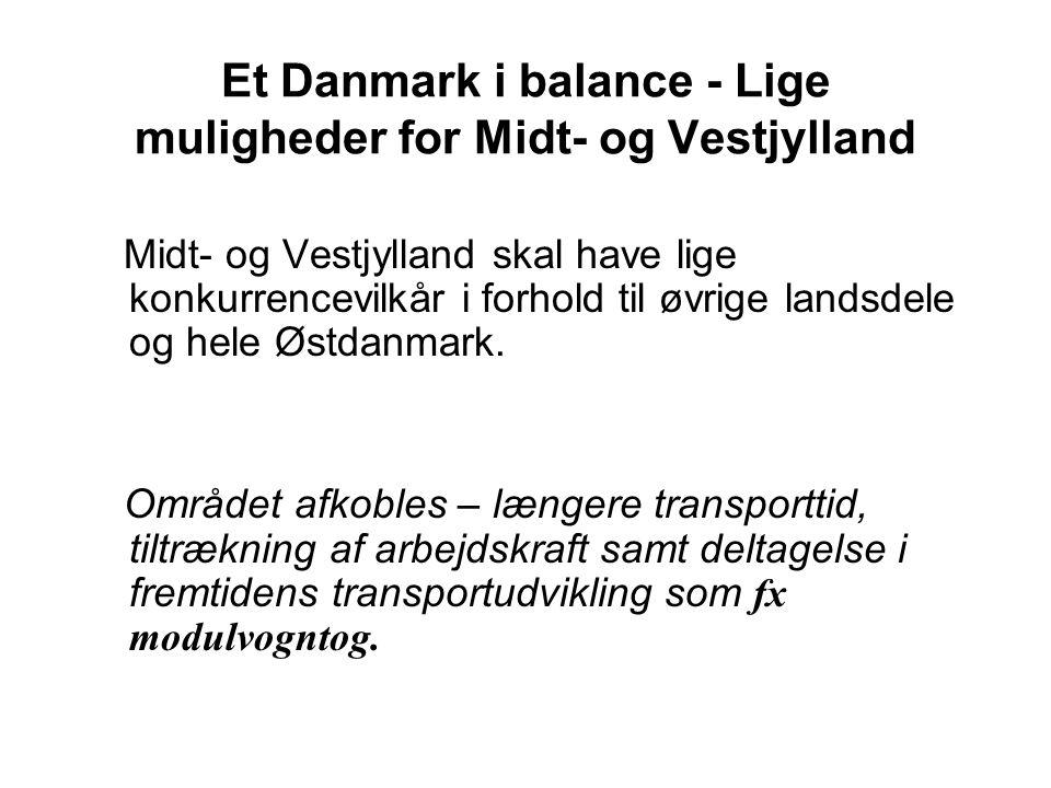 Et Danmark i balance - Lige muligheder for Midt- og Vestjylland Midt- og Vestjylland skal have lige konkurrencevilkår i forhold til øvrige landsdele og hele Østdanmark.