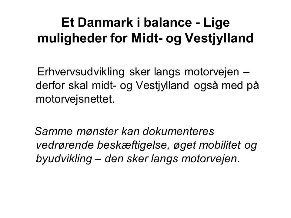 Et Danmark i balance - Lige muligheder for Midt- og Vestjylland Erhvervsudvikling sker langs motorvejen – derfor skal midt- og Vestjylland også med på motorvejsnettet.