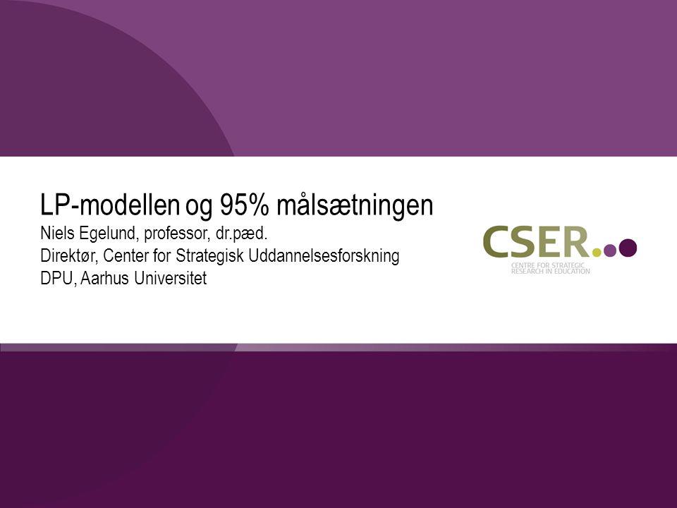 LP-modellen og 95% målsætningen Niels Egelund, professor, dr.pæd.