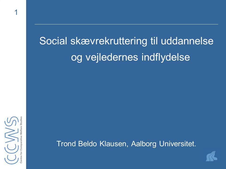 1 Social skævrekruttering til uddannelse og vejledernes indflydelse Trond Beldo Klausen, Aalborg Universitet.