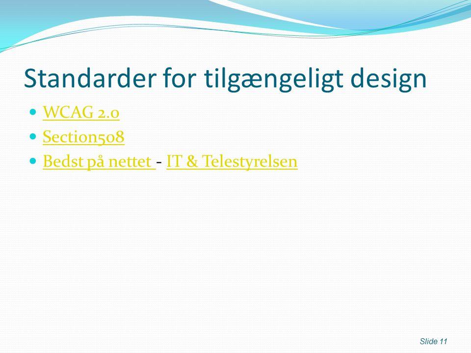 Standarder for tilgængeligt design WCAG 2.0 Section508 Bedst på nettet - IT & Telestyrelsen Bedst på nettet IT & Telestyrelsen Slide 11