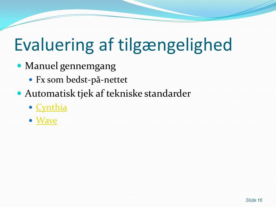 Evaluering af tilgængelighed Manuel gennemgang Fx som bedst-på-nettet Automatisk tjek af tekniske standarder Cynthia Wave Slide 16