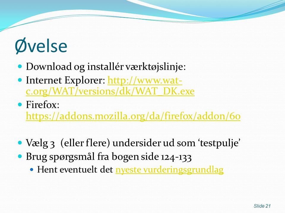 Øvelse Download og installér værktøjslinje: Internet Explorer: http://www.wat- c.org/WAT/versions/dk/WAT_DK.exehttp://www.wat- c.org/WAT/versions/dk/WAT_DK.exe Firefox: https://addons.mozilla.org/da/firefox/addon/60 https://addons.mozilla.org/da/firefox/addon/60 Vælg 3 (eller flere) undersider ud som 'testpulje' Brug spørgsmål fra bogen side 124-133 Hent eventuelt det nyeste vurderingsgrundlagnyeste vurderingsgrundlag Slide 21