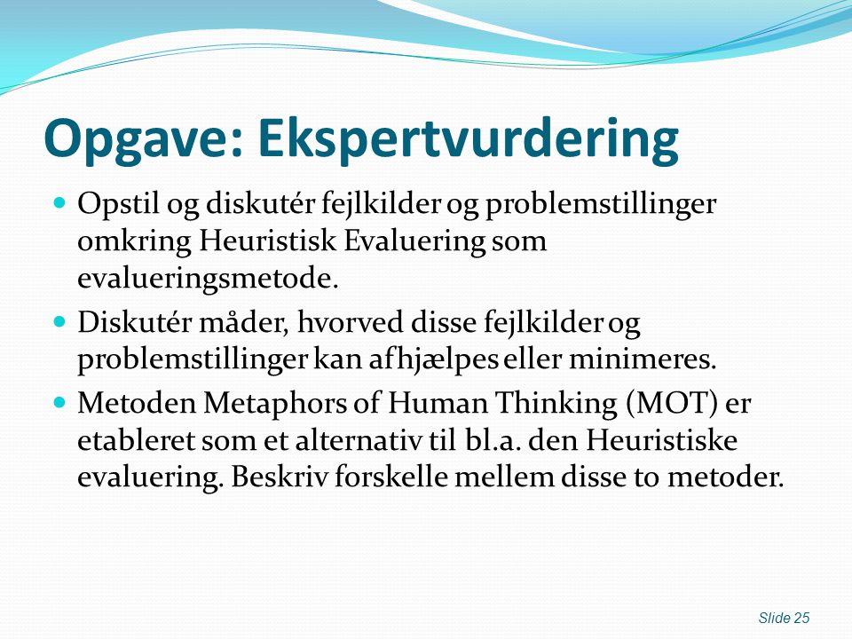 Opgave: Ekspertvurdering Opstil og diskutér fejlkilder og problemstillinger omkring Heuristisk Evaluering som evalueringsmetode.