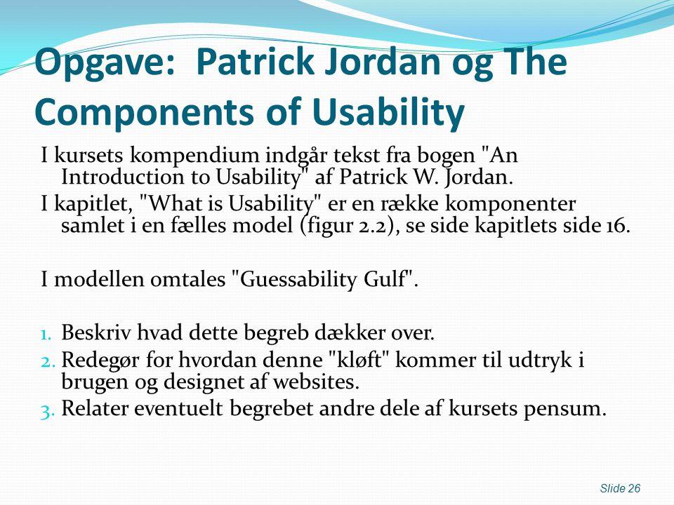 Opgave: Patrick Jordan og The Components of Usability I kursets kompendium indgår tekst fra bogen An Introduction to Usability af Patrick W.