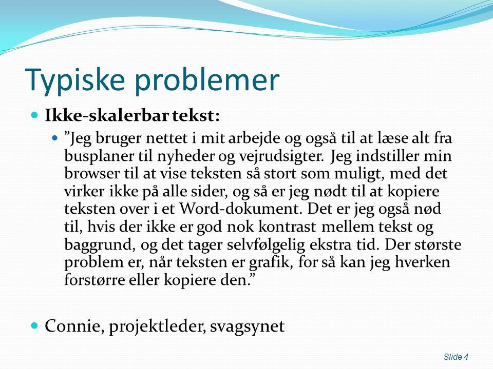 Typiske problemer Ikke-skalerbar tekst: Jeg bruger nettet i mit arbejde og også til at læse alt fra busplaner til nyheder og vejrudsigter.