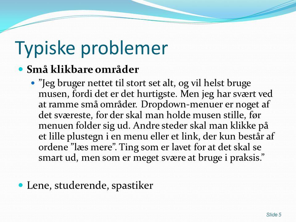 Typiske problemer Små klikbare områder Jeg bruger nettet til stort set alt, og vil helst bruge musen, fordi det er det hurtigste.