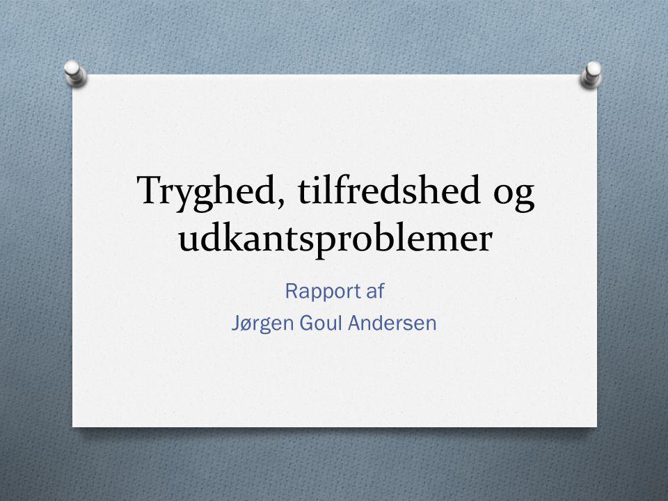 Tryghed, tilfredshed og udkantsproblemer Rapport af Jørgen Goul Andersen