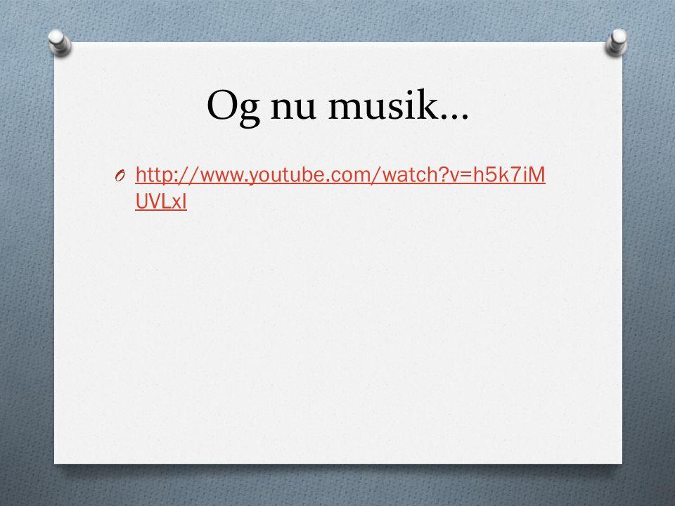 Og nu musik...