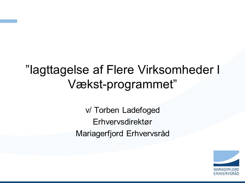 Iagttagelse af Flere Virksomheder I Vækst-programmet v/ Torben Ladefoged Erhvervsdirektør Mariagerfjord Erhvervsråd