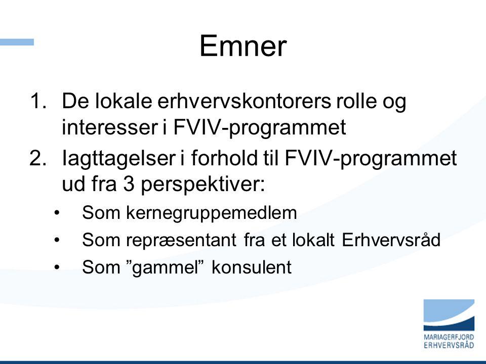 Emner 1.De lokale erhvervskontorers rolle og interesser i FVIV-programmet 2.Iagttagelser i forhold til FVIV-programmet ud fra 3 perspektiver: Som kernegruppemedlem Som repræsentant fra et lokalt Erhvervsråd Som gammel konsulent