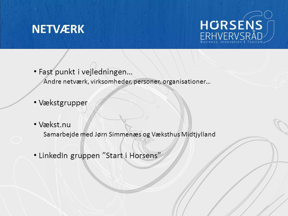 RÅDGIVERMØDE // IVÆRKSÆTTERI HORSENS ERHVERVSRÅD NETVÆRK Fast punkt i vejledningen… Andre netværk, virksomheder, personer, organisationer… Vækstgrupper Vækst.nu Samarbejde med Jørn Simmenæs og Væksthus Midtjylland LinkedIn gruppen Start i Horsens