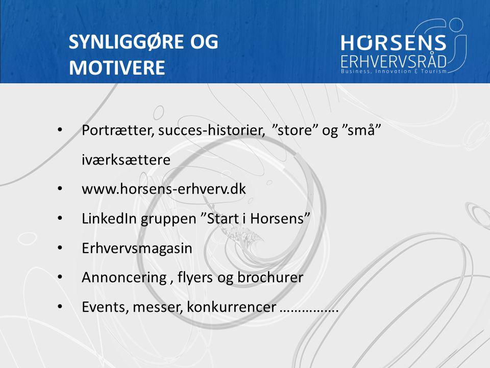 RÅDGIVERMØDE // IVÆRKSÆTTERI HORSENS ERHVERVSRÅD SYNLIGGØRE OG MOTIVERE Portrætter, succes-historier, store og små iværksættere www.horsens-erhverv.dk LinkedIn gruppen Start i Horsens Erhvervsmagasin Annoncering, flyers og brochurer Events, messer, konkurrencer …………….