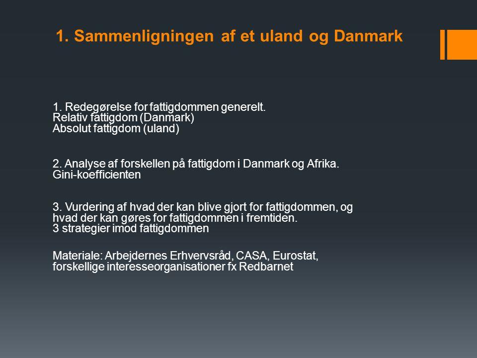 1. Sammenligningen af et uland og Danmark 1. Redegørelse for fattigdommen generelt.