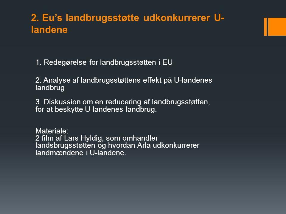 2. Eu's landbrugsstøtte udkonkurrerer U- landene 1.