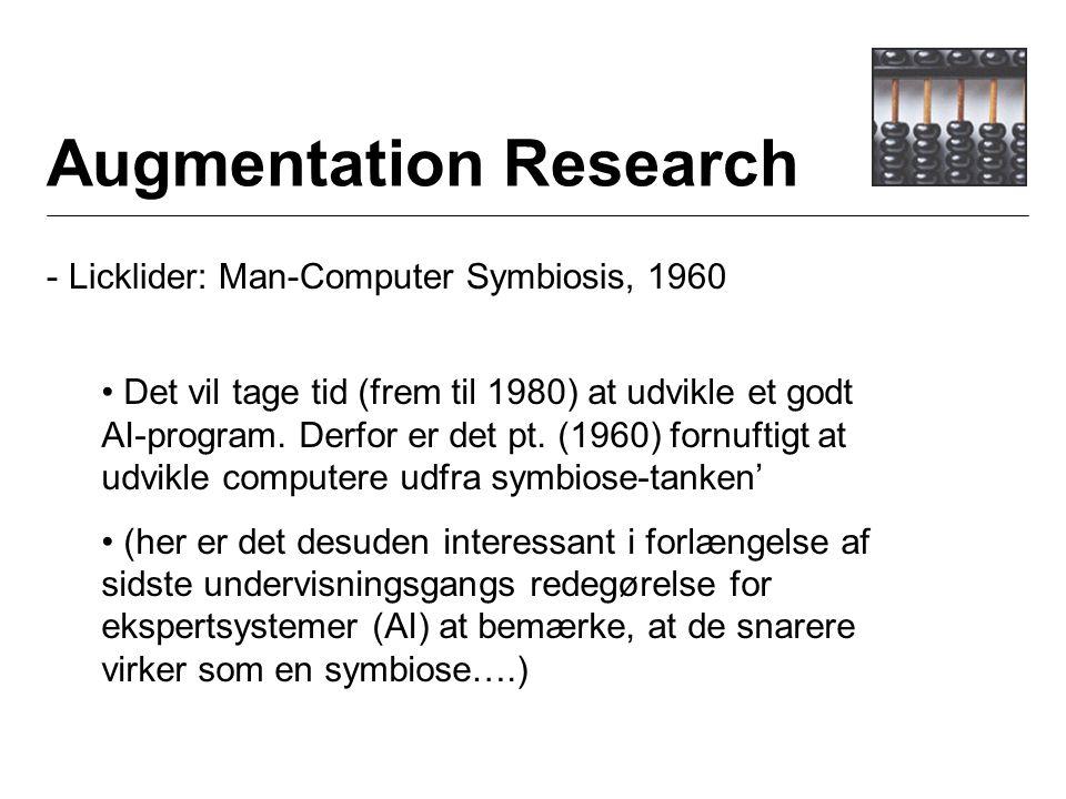 Augmentation Research - Licklider: Man-Computer Symbiosis, 1960 Det vil tage tid (frem til 1980) at udvikle et godt AI-program.
