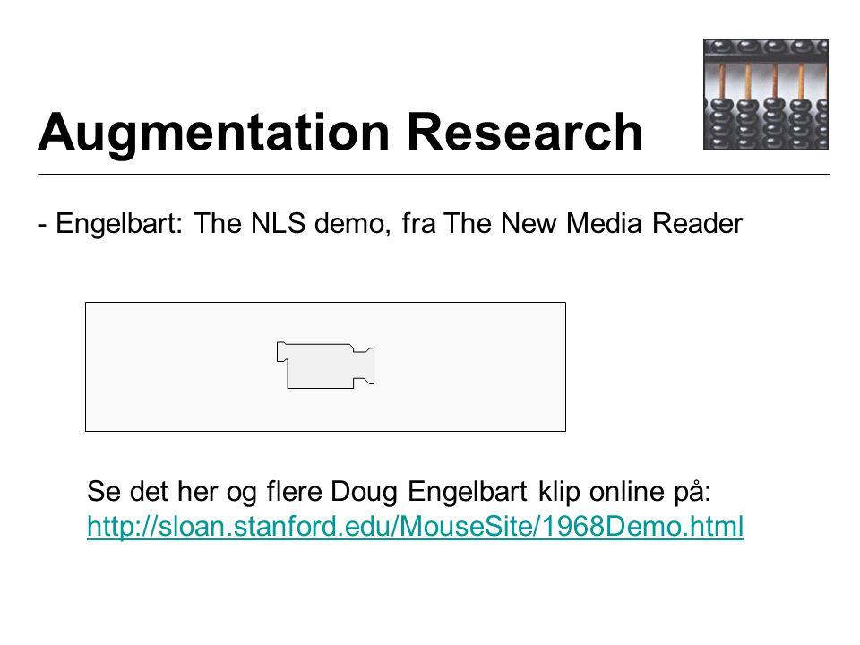 Augmentation Research - Engelbart: The NLS demo, fra The New Media Reader Se det her og flere Doug Engelbart klip online på: http://sloan.stanford.edu/MouseSite/1968Demo.html http://sloan.stanford.edu/MouseSite/1968Demo.html