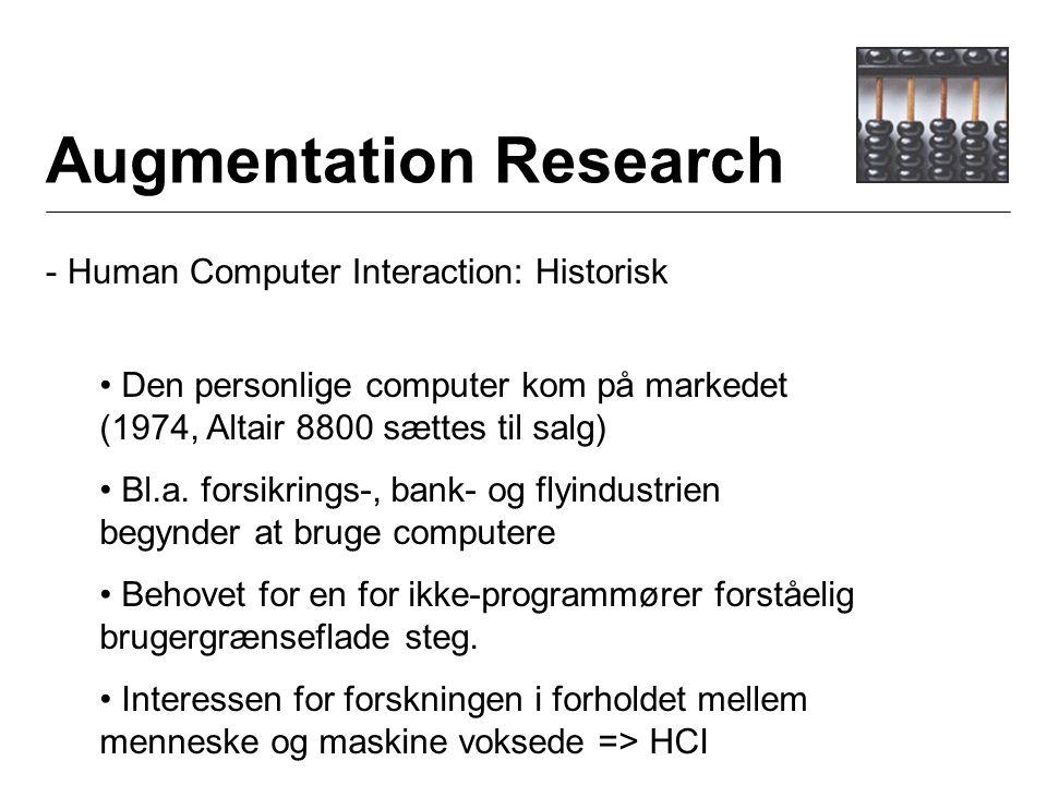 Augmentation Research - Human Computer Interaction: Historisk Den personlige computer kom på markedet (1974, Altair 8800 sættes til salg) Bl.a.