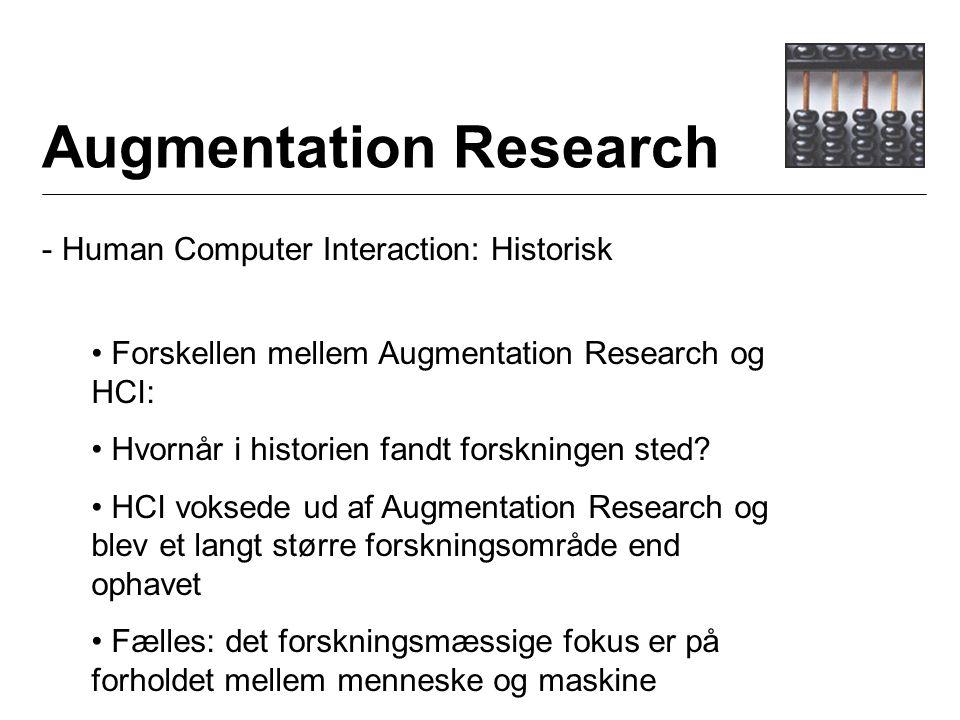 Augmentation Research - Human Computer Interaction: Historisk Forskellen mellem Augmentation Research og HCI: Hvornår i historien fandt forskningen sted.