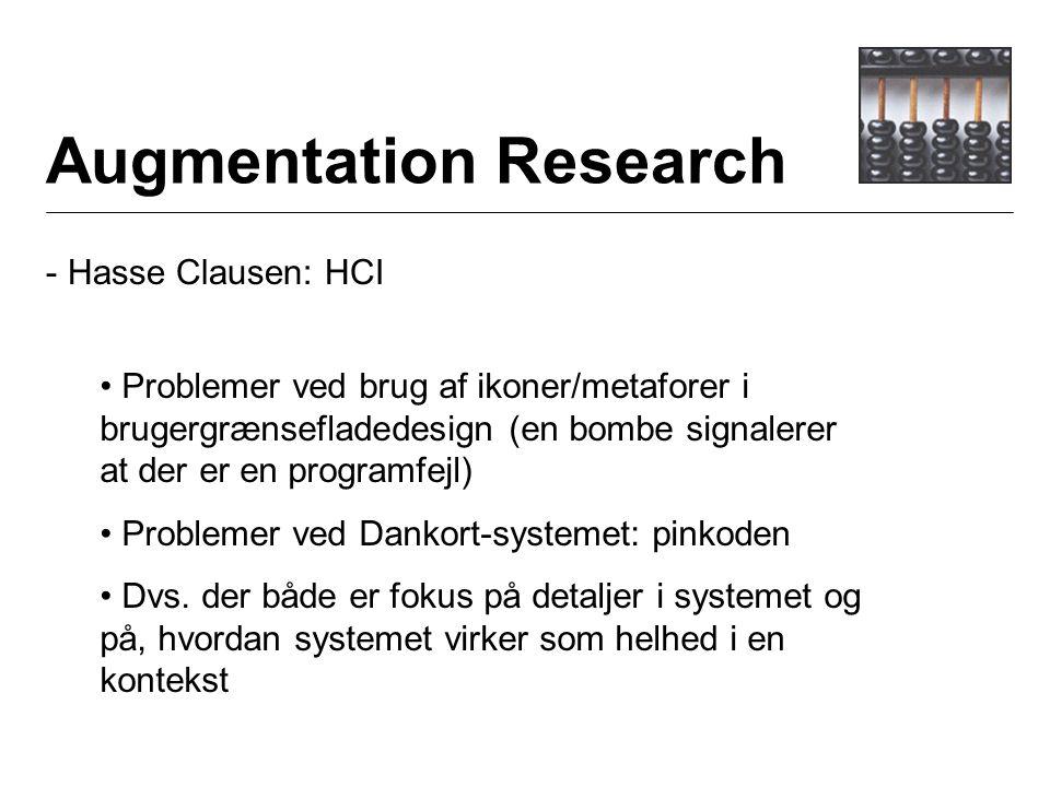 Augmentation Research - Hasse Clausen: HCI Problemer ved brug af ikoner/metaforer i brugergrænsefladedesign (en bombe signalerer at der er en programfejl) Problemer ved Dankort-systemet: pinkoden Dvs.