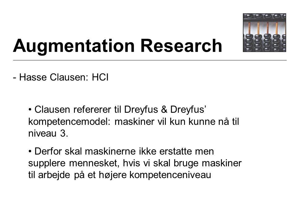 Augmentation Research - Hasse Clausen: HCI Clausen refererer til Dreyfus & Dreyfus' kompetencemodel: maskiner vil kun kunne nå til niveau 3.
