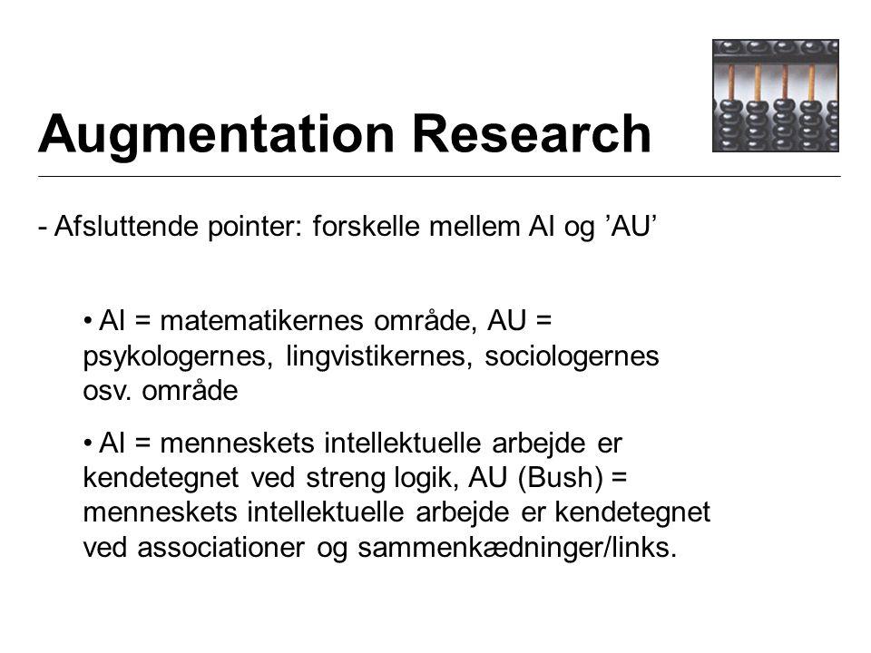 Augmentation Research - Afsluttende pointer: forskelle mellem AI og 'AU' AI = matematikernes område, AU = psykologernes, lingvistikernes, sociologernes osv.