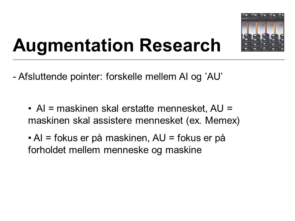 Augmentation Research - Afsluttende pointer: forskelle mellem AI og 'AU' AI = maskinen skal erstatte mennesket, AU = maskinen skal assistere mennesket (ex.