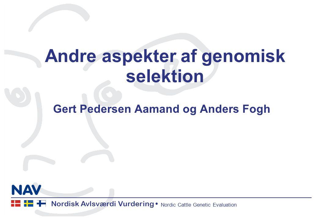 Nordisk Avlsværdi Vurdering Nordic Cattle Genetic Evaluation Andre aspekter af genomisk selektion Gert Pedersen Aamand og Anders Fogh