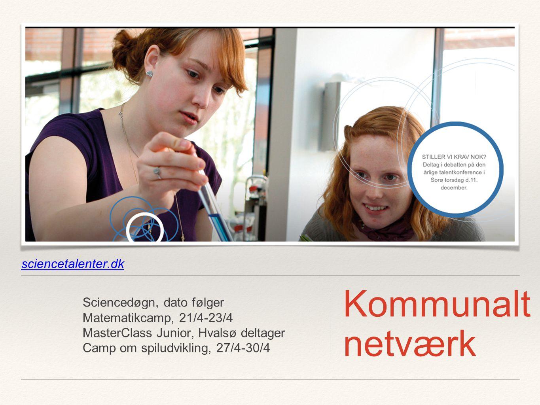 sciencetalenter.dk Sciencedøgn, dato følger Matematikcamp, 21/4-23/4 MasterClass Junior, Hvalsø deltager Camp om spiludvikling, 27/4-30/4 Kommunalt netværk
