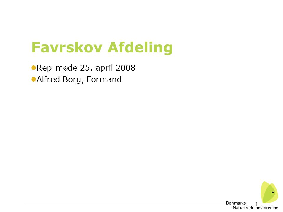 1 Favrskov Afdeling lRep-møde 25. april 2008 lAlfred Borg, Formand