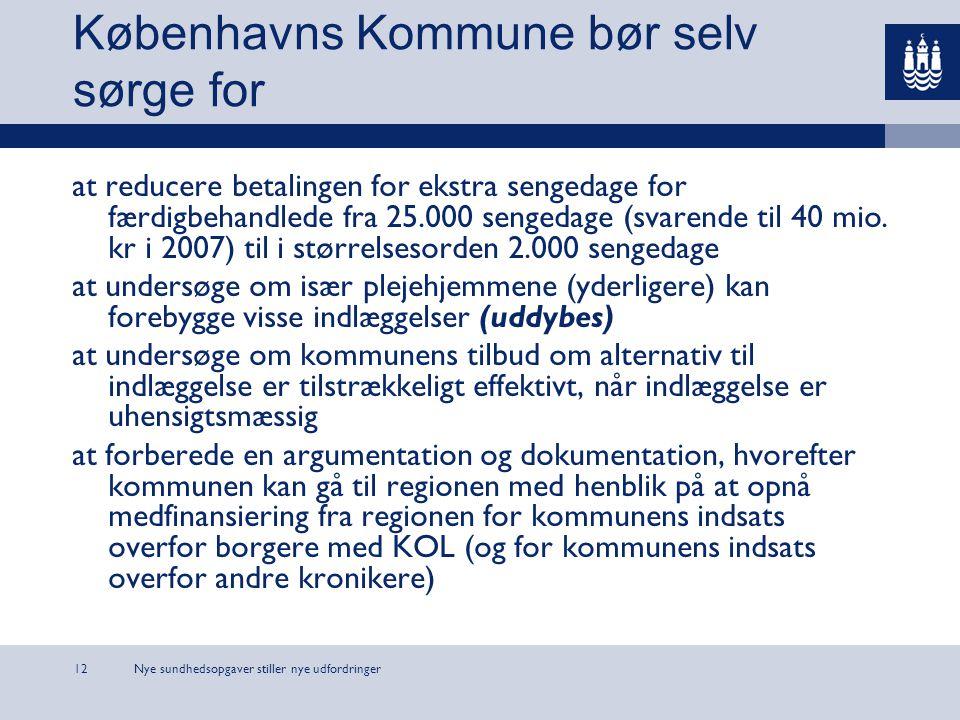 Nye sundhedsopgaver stiller nye udfordringer12 Københavns Kommune bør selv sørge for at reducere betalingen for ekstra sengedage for færdigbehandlede fra 25.000 sengedage (svarende til 40 mio.