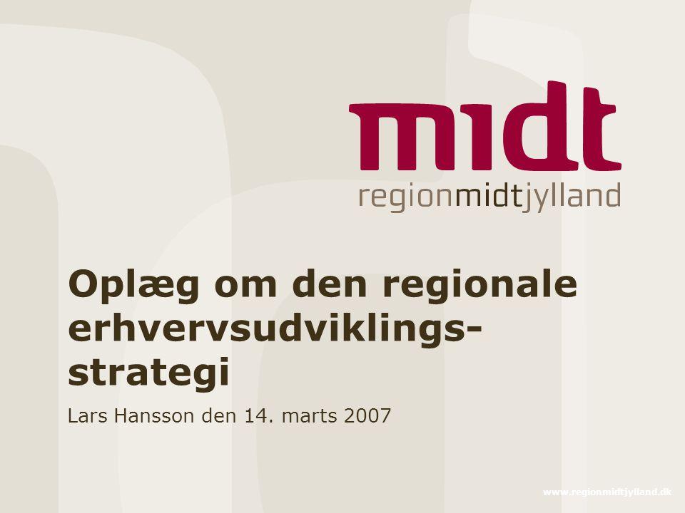 www.regionmidtjylland.dk Oplæg om den regionale erhvervsudviklings- strategi Lars Hansson den 14.