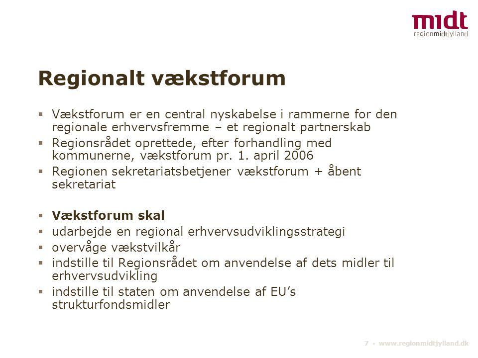 7 ▪ www.regionmidtjylland.dk Regionalt vækstforum  Vækstforum er en central nyskabelse i rammerne for den regionale erhvervsfremme – et regionalt partnerskab  Regionsrådet oprettede, efter forhandling med kommunerne, vækstforum pr.