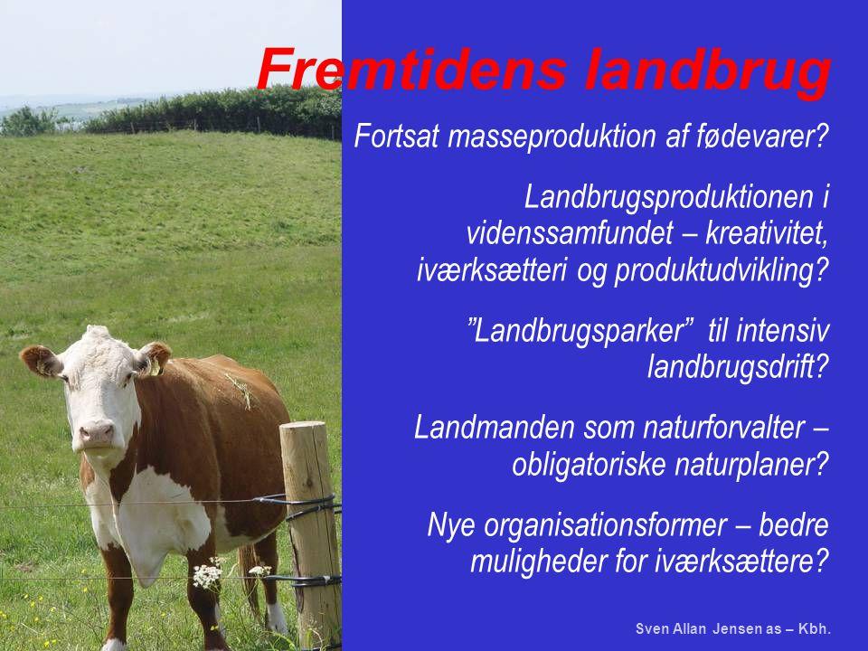 Sven Allan Jensen as – Kbh. Fremtidens landbrug Fortsat masseproduktion af fødevarer.