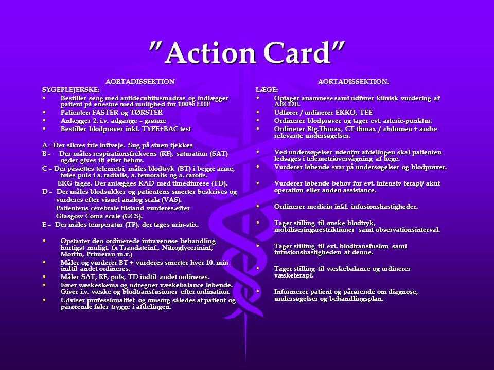 Action Card AORTADISSEKTIONSYGEPLEJERSKE: Bestiller seng med antidecubitusmadras og indlægger patient på enestue med mulighed for 100% LHF Bestiller seng med antidecubitusmadras og indlægger patient på enestue med mulighed for 100% LHF Patienten FASTER og TØRSTER Patienten FASTER og TØRSTER Anlægger 2.
