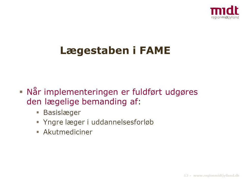 13 ▪ www.regionmidtjylland.dk Lægestaben i FAME  Når implementeringen er fuldført udgøres den lægelige bemanding af:  Basislæger  Yngre læger i uddannelsesforløb  Akutmediciner