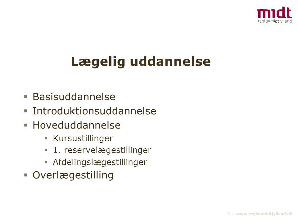 2 ▪ www.regionmidtjylland.dk Lægelig uddannelse  Basisuddannelse  Introduktionsuddannelse  Hoveduddannelse  Kursustillinger  1.