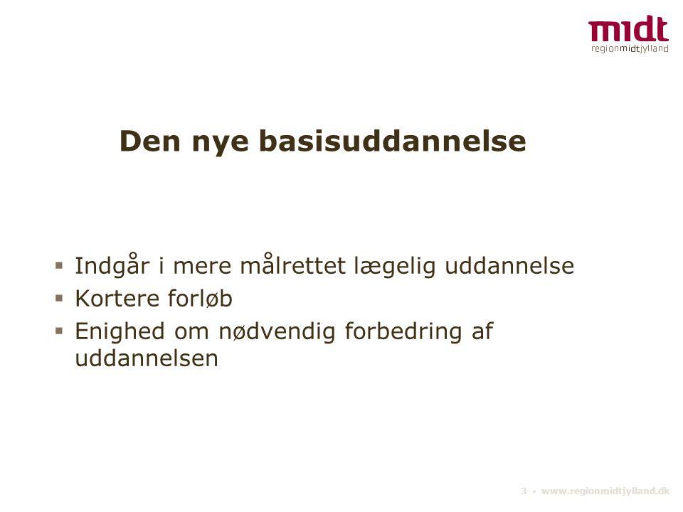 3 ▪ www.regionmidtjylland.dk Den nye basisuddannelse  Indgår i mere målrettet lægelig uddannelse  Kortere forløb  Enighed om nødvendig forbedring af uddannelsen
