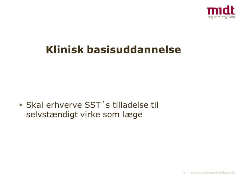 4 ▪ www.regionmidtjylland.dk Klinisk basisuddannelse  Skal erhverve SST´s tilladelse til selvstændigt virke som læge