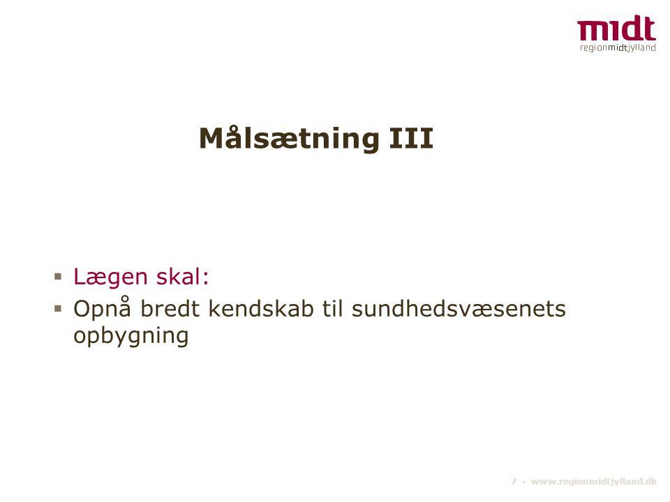 7 ▪ www.regionmidtjylland.dk Målsætning III  Lægen skal:  Opnå bredt kendskab til sundhedsvæsenets opbygning