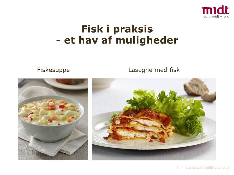 Fisk i praksis - et hav af muligheder 5 ▪ www.regionmidtjylland.dk Lasagne med fiskFiskesuppe