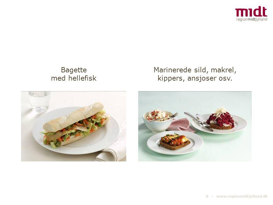 8 ▪ www.regionmidtjylland.dk Bagette med hellefisk Marinerede sild, makrel, kippers, ansjoser osv.