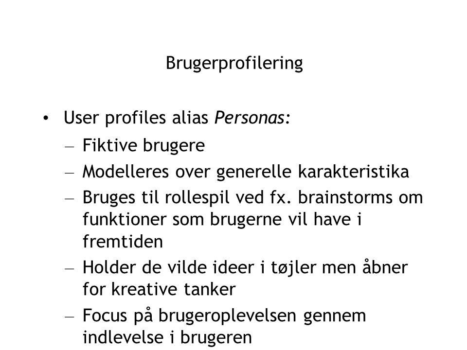 Brugerprofilering User profiles alias Personas: – Fiktive brugere – Modelleres over generelle karakteristika – Bruges til rollespil ved fx.