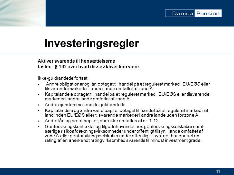 11 Investeringsregler Aktiver svarende til hensættelserne Listen i § 162 over hvad disse aktiver kan være Ikke-guldrandede fortsat:  Andre obligationer og lån optaget til handel på et reguleret marked i EU/EØS eller tilsvarende markeder i andre lande omfattet af zone A.