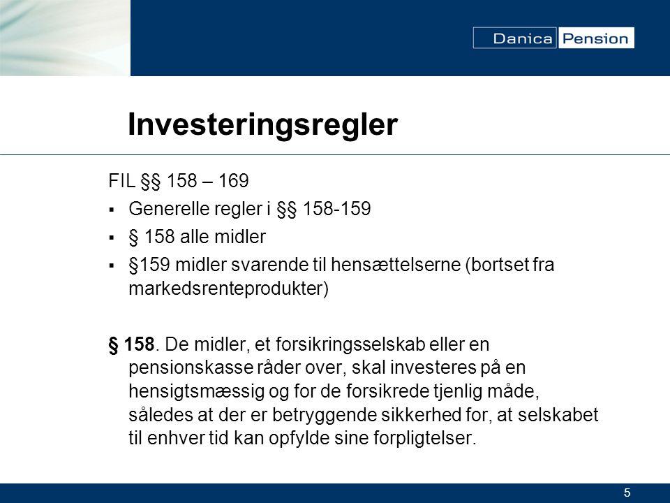 5 Investeringsregler FIL §§ 158 – 169  Generelle regler i §§ 158-159  § 158 alle midler  §159 midler svarende til hensættelserne (bortset fra markedsrenteprodukter) § 158.