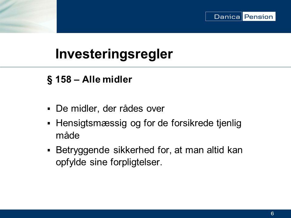 6 Investeringsregler § 158 – Alle midler  De midler, der rådes over  Hensigtsmæssig og for de forsikrede tjenlig måde  Betryggende sikkerhed for, at man altid kan opfylde sine forpligtelser.