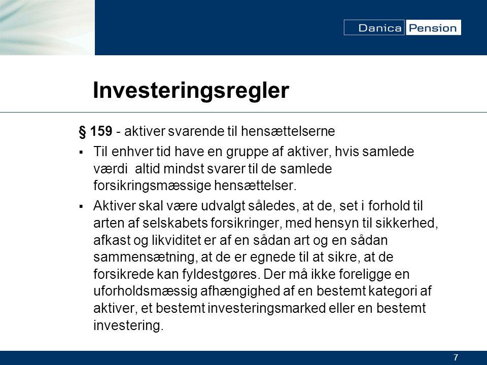 7 Investeringsregler § 159 - aktiver svarende til hensættelserne  Til enhver tid have en gruppe af aktiver, hvis samlede værdi altid mindst svarer til de samlede forsikringsmæssige hensættelser.