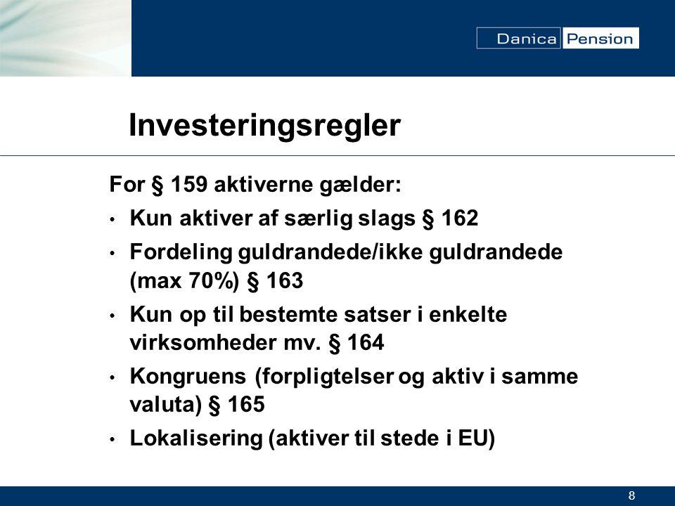 8 Investeringsregler For § 159 aktiverne gælder: Kun aktiver af særlig slags § 162 Fordeling guldrandede/ikke guldrandede (max 70%) § 163 Kun op til bestemte satser i enkelte virksomheder mv.